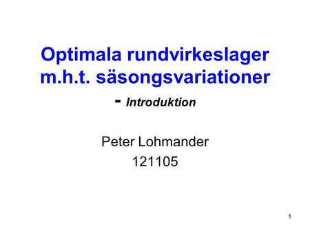 1 Optimala rundvirkeslager m.h.t. säsongsvariationer - Introduktion Peter Lohmander 121105.
