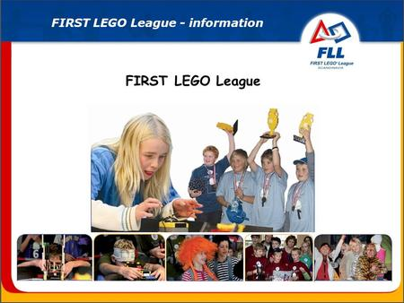 FIRST LEGO League FIRST LEGO League - information.