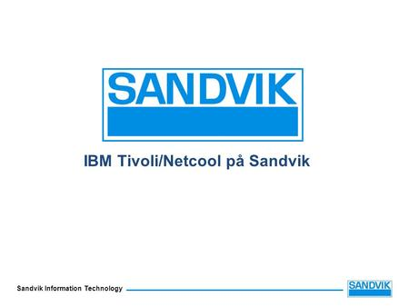Sandvik Information Technology IBM Tivoli/Netcool på Sandvik.