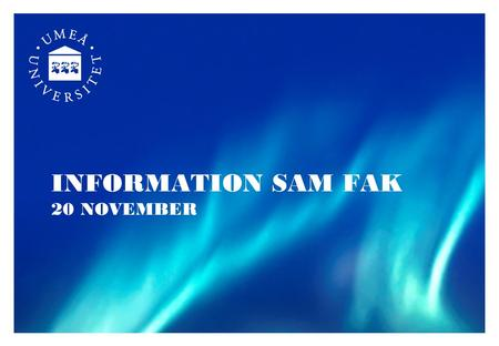 INFORMATION SAM FAK 20 NOVEMBER