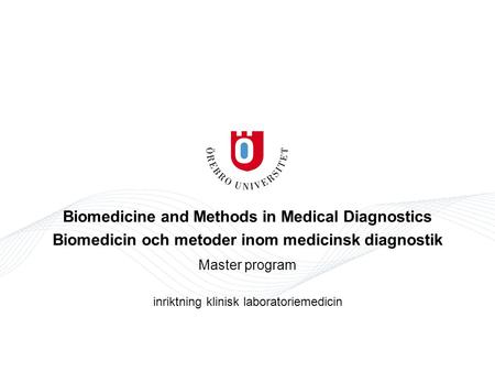 Biomedicine and Methods in Medical Diagnostics Biomedicin och metoder inom medicinsk diagnostik Master program inriktning klinisk laboratoriemedicin.