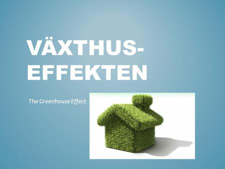 Växthus-effekten The Greenhouse Effect.
