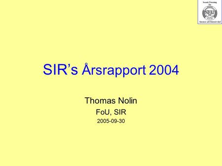 SIR's Årsrapport 2004 Thomas Nolin FoU, SIR 2005-09-30.