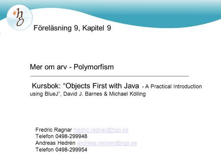 "Mer om arv - Polymorfism Kursbok: ""Objects First with Java - A Practical Introduction using BlueJ"", David J. Barnes & Michael Kölling Fredric Ragnar"