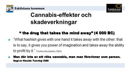 "Cannabis-effekter och skadeverkningar "" the drug that takes the mind away"" (4 000 BC) ""What hashish gives with one hand it takes away with the other: that."