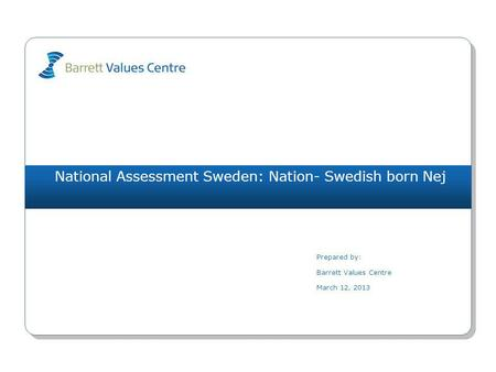 National Assessment Sweden: Nation- Swedish born Nej Prepared by: Barrett Values Centre March 12, 2013.