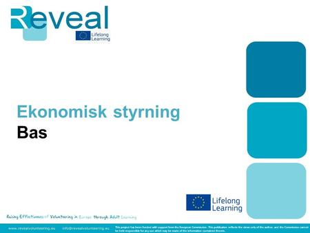 Ekonomisk styrning Bas This project has been funded with support from the European Commission. This publication reflects the views only of the author,