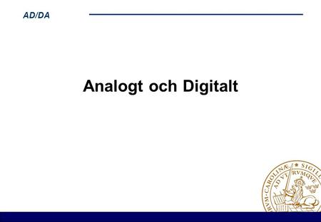 AD/DA Analogt och Digitalt. AD/DA Analoga och Digitala Signaler Analogt 001100101010100000111110000100101010001011100010001000100 Digitalt.