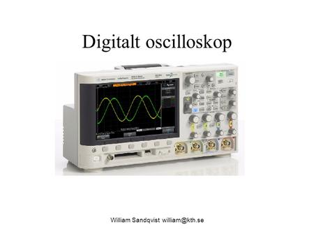 Digitalt oscilloskop William Sandqvist