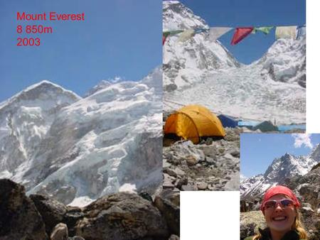 Mount Everest 8 850m 2003. Colorado Springs 2007.