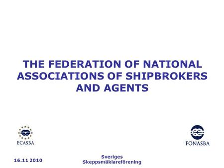 16.11 2010 Sveriges Skeppsmäklareförening THE FEDERATION OF NATIONAL ASSOCIATIONS OF SHIPBROKERS AND AGENTS.