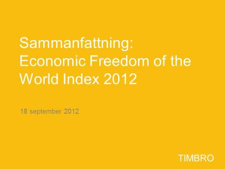 TIMBRO 18 september 2012 TIMBRO Sammanfattning: Economic Freedom of the World Index 2012.