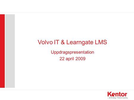 - ett företag i TeleComputing Volvo IT & Learngate LMS Uppdragspresentation 22 april 2009.