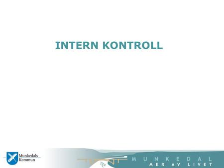INTERN KONTROLL. År 2014År 2015 År 2016 Nov dec jan– okt 31okt dec april 2016 Internkontroll process Godkänna åter- rapporteringen 2014 KS Fastställa.
