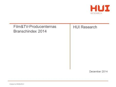 © 2014 HUI RESEARCH December 2014 Film&TV-Producenternas Branschindex 2014 HUI Research.