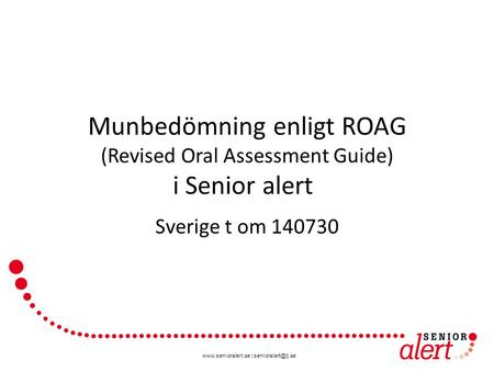 Munbedömning enligt ROAG (Revised Oral Assessment Guide) i Senior alert Sverige t om 140730.