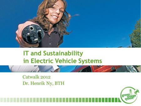 Catwalk 2012 Dr. Henrik Ny, BTH IT and Sustainability in Electric Vehicle Systems.