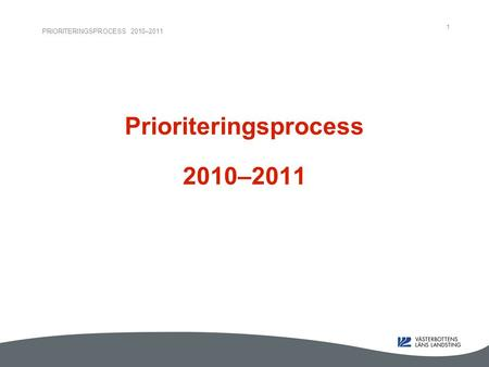 PRIORITERINGSPROCESS 2010–2011 1 Prioriteringsprocess 2010–2011.