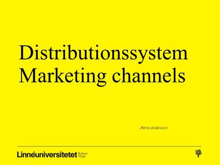 Distributionssystem Marketing channels Petra Andersson.