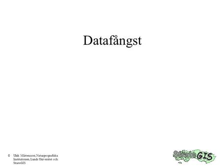 Datafångst ©Ulrik Mårtensson, Naturgeografiska Institutionen, Lunds Universitet och StrateGIS.