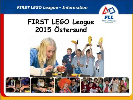 FIRST LEGO League 2015 Östersund FIRST LEGO League - Information.