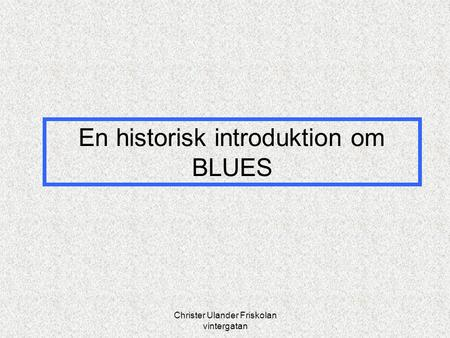 En historisk introduktion om BLUES