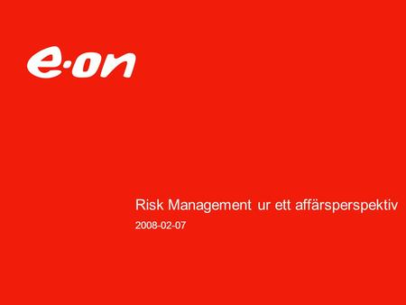 Risk Management ur ett affärsperspektiv 2008-02-07.