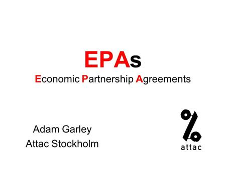 EPAs Economic Partnership Agreements Adam Garley Attac Stockholm.