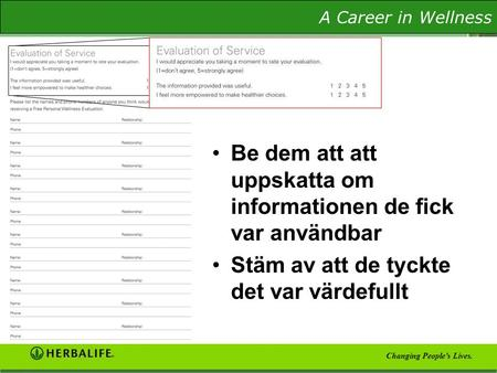 The Wellness Evaluation A Career in Wellness Changing People's Lives. Be dem att att uppskatta om informationen de fick var användbar Stäm av att de tyckte.