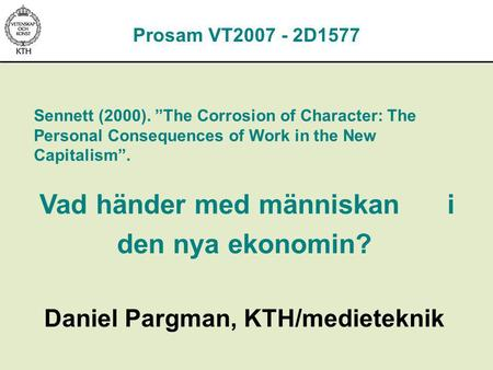 "Sennett (2000). ""The Corrosion of Character: The Personal Consequences of Work in the New Capitalism"". Vad händer med människan i den nya ekonomin? Daniel."