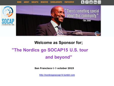 "San Francisco 6-9 october 2015 ""The Nordics go SOCAP15 U.S. tour and beyond""  Welcome as Sponsor for;"