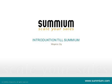 INTRODUKTION TILL SUMMIUM (c) 2006 by Wapice Oy, all rights reserved www.summium.com Wapice Oy.