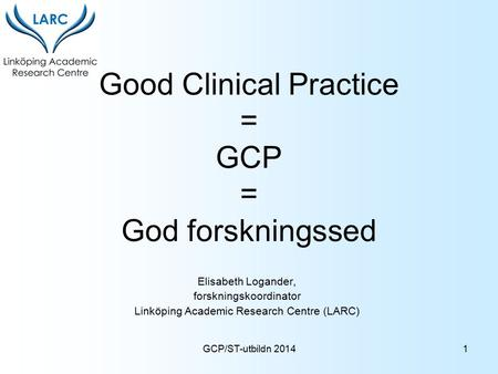 Good Clinical Practice = GCP = God forskningssed