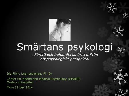 Smärtans psykologi - Förstå och behandla smärta utifrån ett psykologiskt perspektiv Ida Flink, Leg. psykolog, Fil. Dr. Center for Health and Medical Psychology.