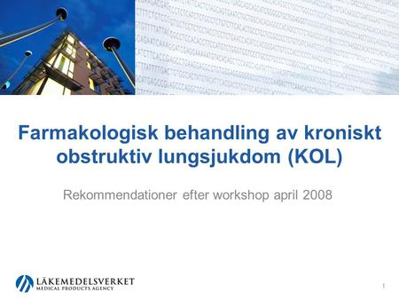Farmakologisk behandling av kroniskt obstruktiv lungsjukdom (KOL) Rekommendationer efter workshop april 2008 1.