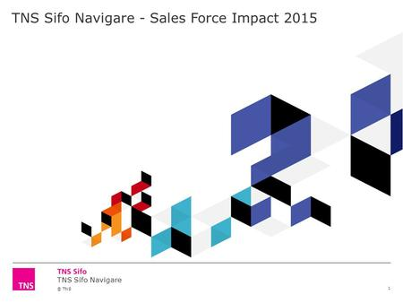 TNS Sifo Navigare © TNS 1 TNS Sifo Navigare - Sales Force Impact 2015.