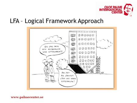 LFA – Logical Framework Approach www.palmecenter.se.