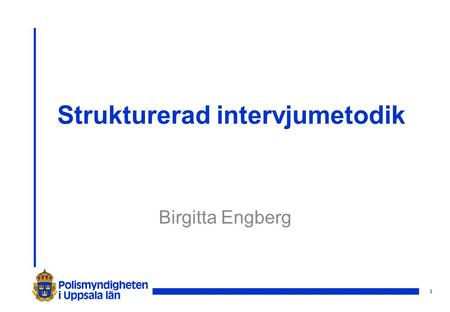 1 Strukturerad intervjumetodik Birgitta Engberg. 2 PEACE-modellen P - planning and preparation E - establish contact A - account and clarification C -