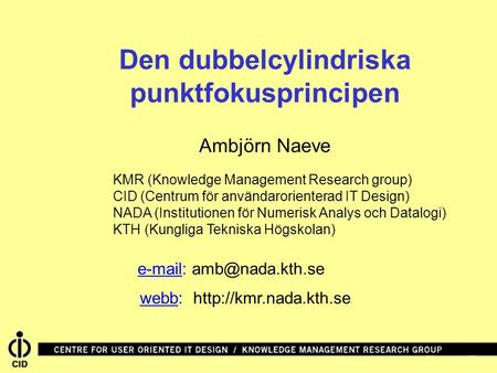 Den dubbelcylindriska punktfokusprincipen webb:  Ambjörn Naeve KMR (Knowledge Management Research group) CID (Centrum för användarorienterad.