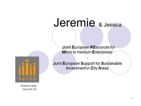 1 Jeremie & Jessica Thomas Fröbel Serus Ek För 'Joint European REsources for MIcro to medium Enterprises' - Joint European Support for Sustainable Investment.