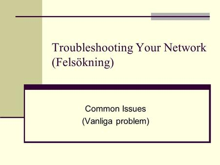 Troubleshooting Your Network (Felsökning) Common Issues (Vanliga problem)