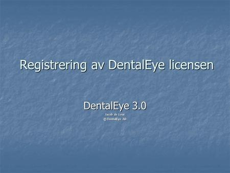 Registrering av DentalEye licensen DentalEye 3.0 Jacob de Leur © DentalEye AB.