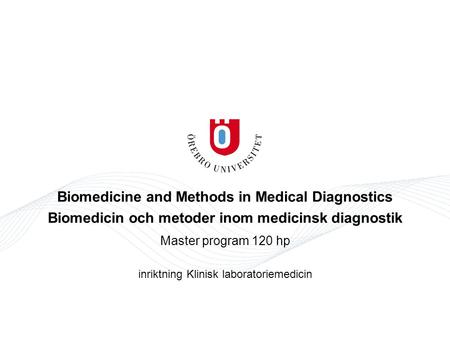 Biomedicine and Methods in Medical Diagnostics Biomedicin och metoder inom medicinsk diagnostik Master program 120 hp inriktning Klinisk laboratoriemedicin.