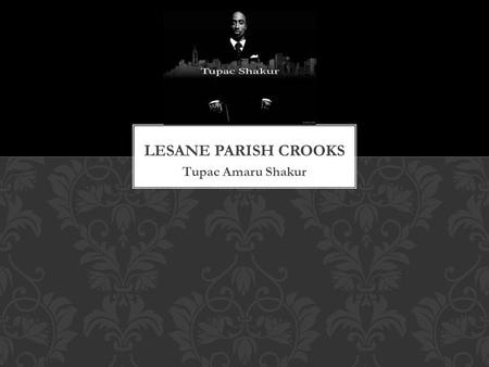 Lesane Parish Crooks Tupac Amaru Shakur.