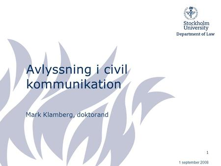 1 Avlyssning i civil kommunikation Mark Klamberg, doktorand 1 september 2008.