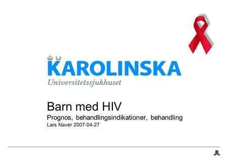 Barn med HIV Prognos, behandlingsindikationer, behandling Lars Navér 2007-04-27.