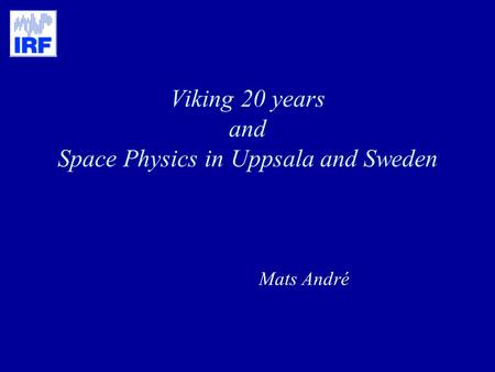 Viking 20 years and Space Physics in Uppsala and Sweden Mats André.