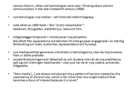 Carolyn Marvin, When old technologies were new: Thinking about electric communication in the late nineteenth century (1988) nya teknologier, nya medier.