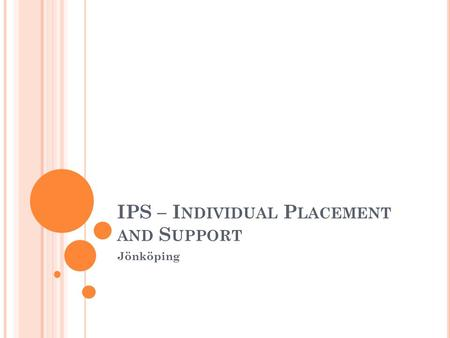 IPS – I NDIVIDUAL P LACEMENT AND S UPPORT Jönköping.