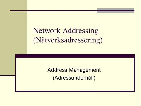 Network Addressing (Nätverksadressering) Address Management (Adressunderhåll)